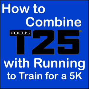 How to Combine Focus T25 and Running - Program Included